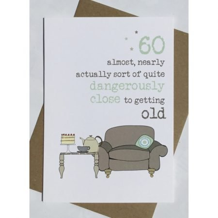 60 Dangerously Close to Getting Old Card