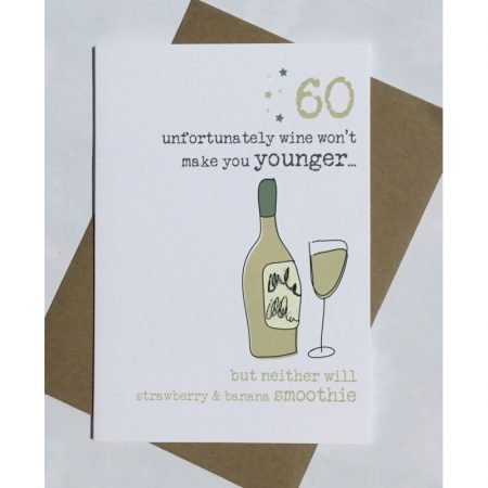 60 Unfortunately Wine Won't Make You Younger Card